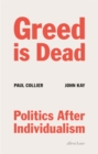 Greed Is Dead : Politics After Individualism - Book