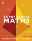 Super Simple Maths : The Ultimate Bitesize Study Guide - Book