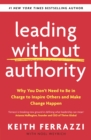 Leading Without Authority : Why You Don t Need To Be In Charge to Inspire Others and Make Change Happen - eBook