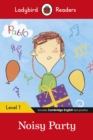Ladybird Readers Level 1 - Pablo: Noisy Party (ELT Graded Reader) - Book