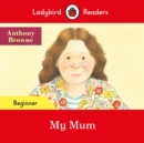 Ladybird Readers Beginner Level - My Mum (ELT Graded Reader) - Book