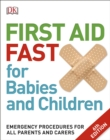 First Aid Fast for Babies and Children : Emergency Procedures for all Parents and Carers - eBook
