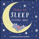 Time to Sleep, Little One : A soothing rhyme for bedtime - eBook
