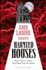John Landis Presents The Library of Horror   Haunted Houses : Classic Tales of Doors That Should Never Be Opened - eBook