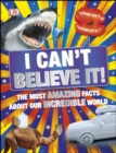 I Can't Believe It! : The Most Amazing Facts About Our Incredible World - eBook