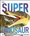 SuperDinosaur : The Biggest, Fastest, Coolest Prehistoric Creatures - eBook