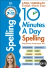 10 Minutes A Day Spelling, Ages 7-11 (Key Stage 2) : Supports the National Curriculum, Helps Develop Strong English Skills - eBook