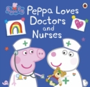Peppa Pig: Peppa Loves Doctors and Nurses - Book