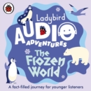Ladybird Audio Adventures (The Frozen World) - Book