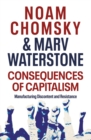 Consequences of Capitalism : Manufacturing Discontent and Resistance - Book