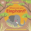 Eco Baby Where Are You Elephant? : A Plastic-free Touch and Feel Book - Book