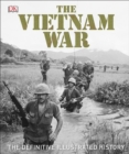 The Vietnam War : The Definitive Illustrated History - eBook