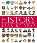 History Year by Year : The Ultimate Visual Guide to the Events that Shaped the World - eBook