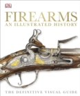 Firearms An Illustrated History : The Definitive Visual Guide - eBook
