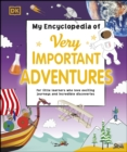 My Encyclopedia of Very Important Adventures : For little learners who love exciting journeys and incredible discoveries - eBook