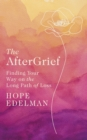 The AfterGrief : Finding Your Way on the Long Path of Loss - Book