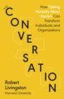 The Conversation : How Talking Honestly About Racism Can Transform Individuals and Organizations - Book