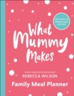 What Mummy Makes Family Meal Planner : Includes 28 brand new recipes - Book
