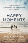 Happy Moments : How to create experiences you'll remember for a lifetime - Book