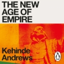 The New Age of Empire : How Racism and Colonialism Still Rule the World - eAudiobook