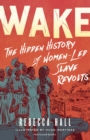 Wake : The Hidden History of Women-Led Slave Revolts - Book