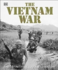 The Vietnam War : The Definitive Illustrated History - Book