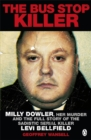 The Bus Stop Killer : Milly Dowler, Her Murder and the Full Story of the Sadistic Serial Killer Levi Bellfield - Book