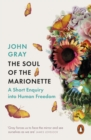 The Soul of the Marionette : A Short Enquiry into Human Freedom - Book