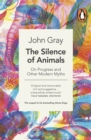 The Silence of Animals : On Progress and Other Modern Myths - Book