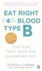 Eat Right For Blood Type B : Maximise your health with individual food, drink and supplement lists for your blood type - Book