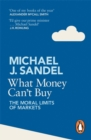 What Money Can't Buy : The Moral Limits of Markets - Book