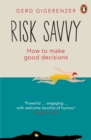 Risk Savvy : How To Make Good Decisions - Book