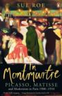 In Montmartre : Picasso, Matisse and Modernism in Paris, 1900-1910 - Book