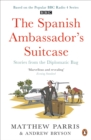 THE SPANISH AMBASSADOR'S SUITCASE : Stories from the Diplomatic Bag - eBook