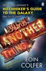 And Another Thing ... : Douglas Adams' Hitchhiker's Guide to the Galaxy. As heard on BBC Radio 4 - eBook