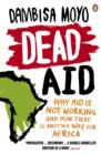 Dead Aid : Why aid is not working and how there is another way for Africa - eBook