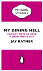 My Dining Hell : Twenty Ways To Have a Lousy Night Out - eBook