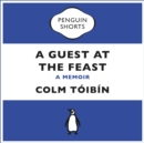 A Guest at the Feast : A Memoir - eAudiobook