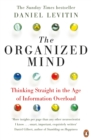 The Organized Mind : Thinking Straight in the Age of Information Overload - eBook