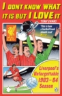 I Don't Know What It Is But I Love It : Liverpool's Unforgettable 1983-84 Season - Book