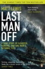 Last Man Off : A True Story of Disaster, Survival and One Man's Ultimate Test - Book