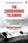 The Zimmermann Telegram : The Astounding Espionage Operation That Propelled America into the First World War - Book