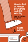 How to Fail at Almost Everything and Still Win Big : Kind of the Story of My Life - eBook