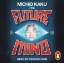 The Future of the Mind : The Scientific Quest To Understand, Enhance and Empower the Mind - eAudiobook