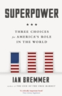 Superpower : Three Choices for America s Role in the World - eBook