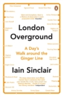 London Overground : A Day's Walk Around the Ginger Line - Book