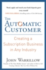 The Automatic Customer : Creating a Subscription Business in Any Industry - eBook