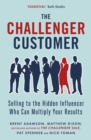 The Challenger Customer : Selling to the Hidden Influencer Who Can Multiply Your Results - eBook