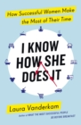 I Know How She Does It : How Successful Women Make the Most of their Time - eBook