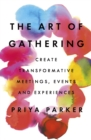 The Art of Gathering : Create Transformative Meetings, Events and Experiences - Book